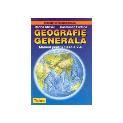 Geografie Generala- Manual pentru clasa a V-a - Dorina Cheval, Constantin Furtuna