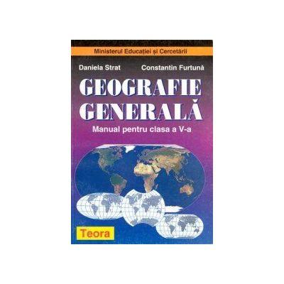Geografie Generala. Manual pentru clasa a V-a - Daniela Strat, Constantin Furtuna