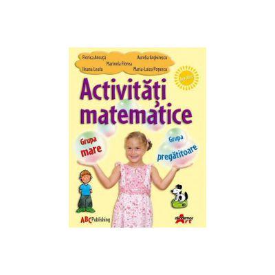 Activitati matematice. Grupa mare si pregatitoare - Florica Ancuta