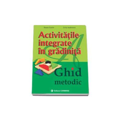 Activitatile Integrate in Gradinite. Ghid metodic - Livia Andreescu