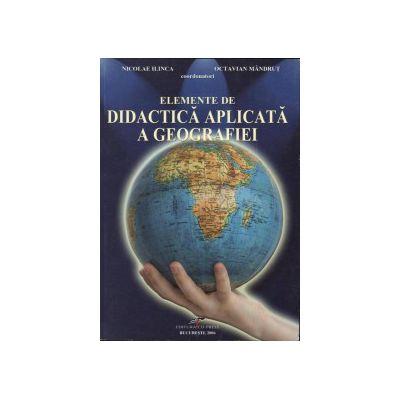 Elemente de didactica aplicata a geografiei - Nicolae Ilinca