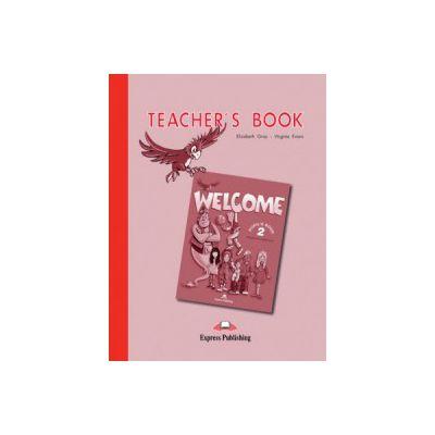Welcome 2 Teacher's Book. Curs de limba engleza Manualul Profesorului - Elizabeth Gray