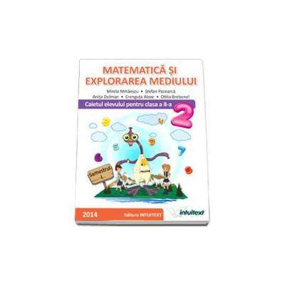 Matematica si Explorarea Mediului. Caietul Elevului pentru Clasa a II-a, Semestrul I, (Mirela Mihaescu)
