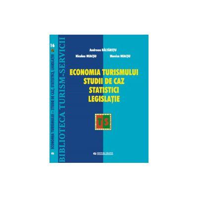Economia Turismului. Studii de caz. Statistici. Legislatie - Andreea Baltaretu
