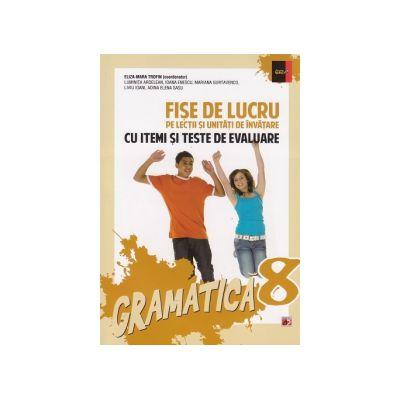 Gramatica - Fise de lucru pe lectii si unitati de invatare cu itemi si teste de evaluare (Clasa a VIII-a)