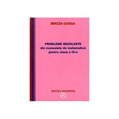 Probleme rezolvate din manualele de matematica pentru clasa a IX-a, (Mircea Ganga)