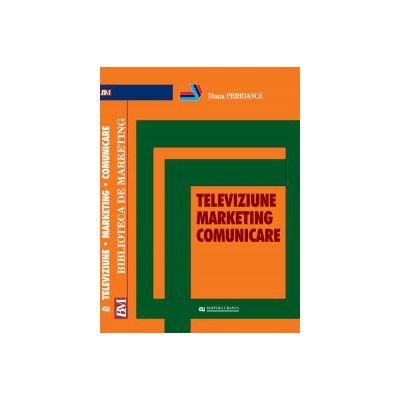 Televiziune. Marketing. Comunicare - Diana Prihoanca