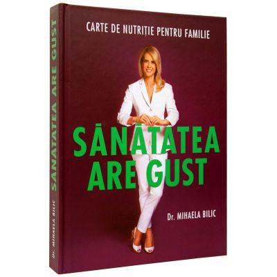 Sanatatea are gust - O carte de nutritie pentru familia ta