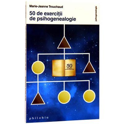 50 de exercitii de psihogenealogie - Marie Jeanne Trouchaud
