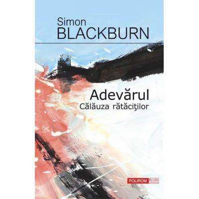 Adevarul. Calauza ratacitilor - Simon Blackburn