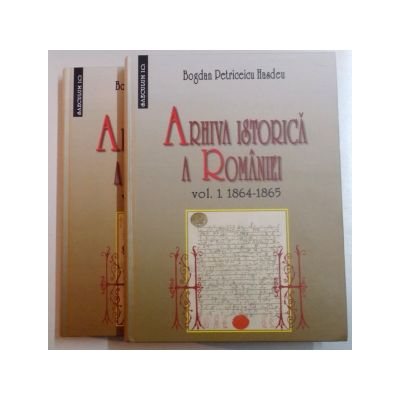 Arhiva istorica a Romaniei. Volumul I 1864-1865 si volumul II 1867-1868