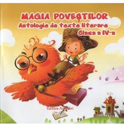 Magia povestilor - Antologie de texte literare pentru clasa a IV-a