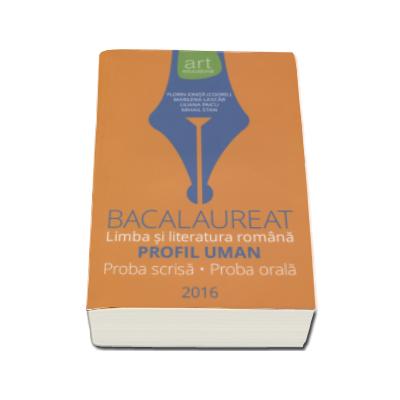 Bacalaureat - Limba si literatura romana 2016. Proba scrisa - 50 de teste - si proba orala (30 de variante) ( Florin Ionita )