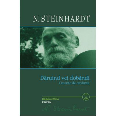 Daruind vei dobandi. Cuvinte de credinta - Nicolae Steinhardt