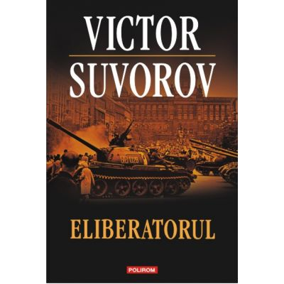 Eliberatorul - Victor Suvorov
