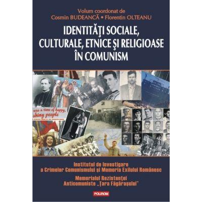Identitati sociale, culturale, etnice si religioase in comunism - Cosmin Budeanca, Florentin Olteanu