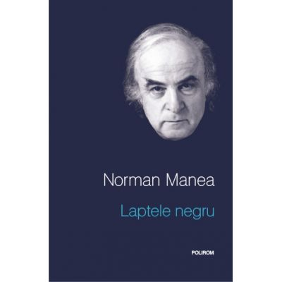 Laptele negru. Editia a II-a - Norman Manea