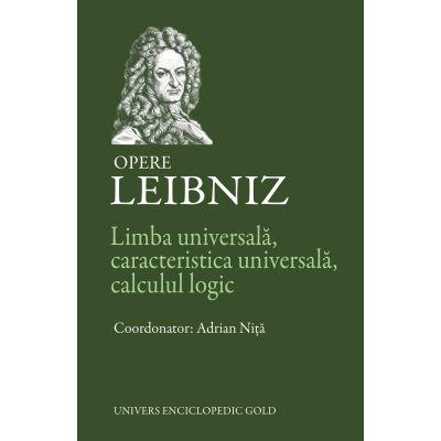 LIMBA UNIVERSALA, CARACTERISTICA UNIVERSALA, CALCULUL LOGIC – OPERE (LEIBNIZ)