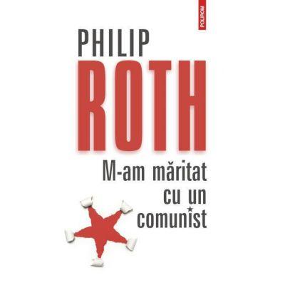 M-am maritat cu un comunist - Philip Roth