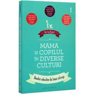Mama si copilul in diverse culturi - Aventuri educative din lumea intreaga