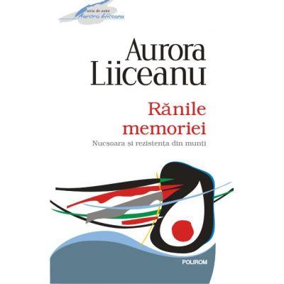 Ranile memoriei. Nucoara si rezistenta din munti - Aurora Liiceanu