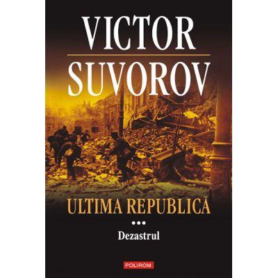 Ultima republica, volumul III. Dezastrul - Victor Suvorov