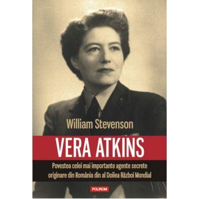 Vera Atkins. Povestea celei mai importante agente secrete originare din Romania din al Doilea Razboi Mondial - William Stevenson