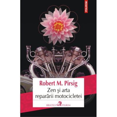Zen si arta repararii motocicletei - Robert M. Pirsig