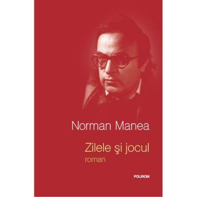 Zilele si jocul - Norman Manea