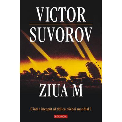 Ziua M. Cand a inceput al doilea razboi mondial - Victor Suvorov