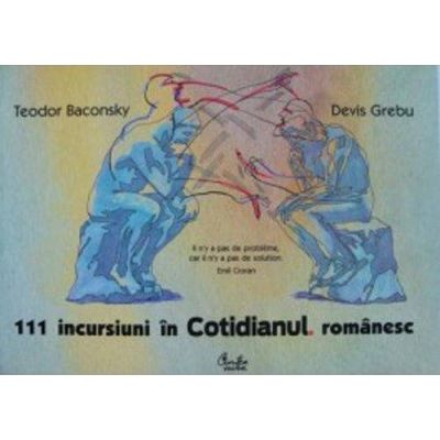 111 incursiuni in Cotidianul romanesc - Teodor Baconsky