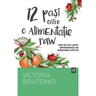 12 pasi catre o alimentatie raw - Victoria Boutenko