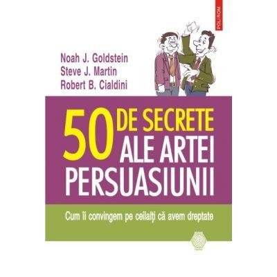 50 de secrete ale artei persuasiunii. - Noah J. Goldstein, Steve J. Martin, Robert B. Cialdini