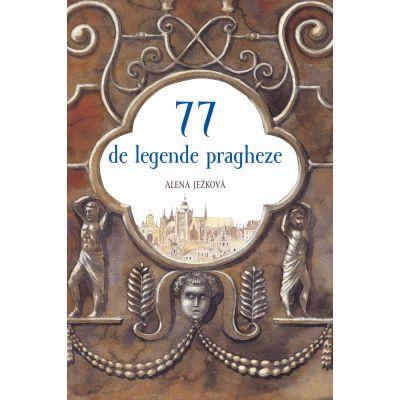 77 de legende pragheze - Alena Jezkova