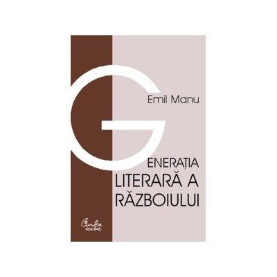 Generatia literara a razboiului - Emil Manu