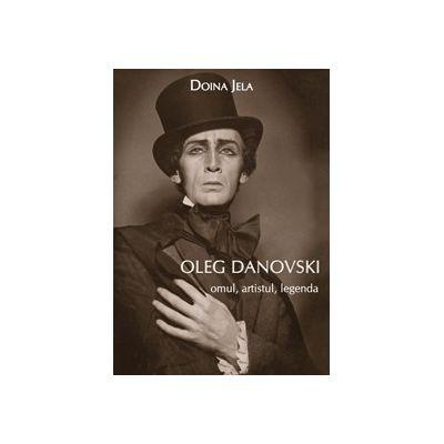 Oleg Danovski – omul, artistul, legenda - Doina Jela