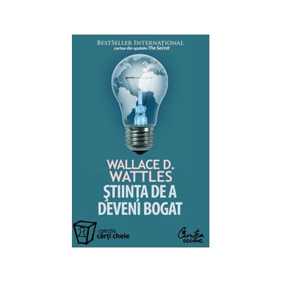 STIINŢA DE A DEVENI BOGAT. - Wallace Deloise Wattles