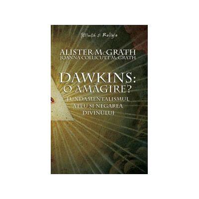 Dawkins: o amagire? - Fundamentalismul ateu si negarea divinului - Alister McGrath