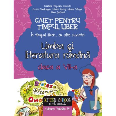 Limba si literatura romana - Caiet pentru timp liber. 'In timpul liber... cu alte cuvinte' clasa a VII-a