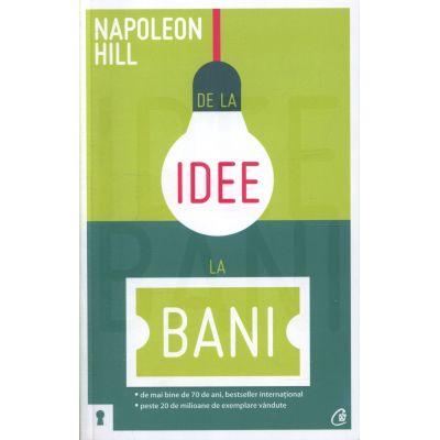De la idee la bani - Napoleon Hill (Editia a II-a)