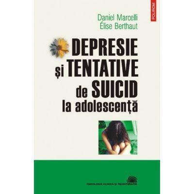 Depresie si tentative de suicid la adolescenta - Daniel Marcelli, Elise Berthaut
