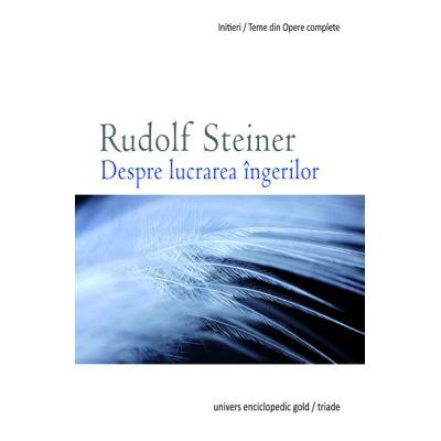 DESPRE LUCRAREA INGERILOR (RUDOLF STEINER)