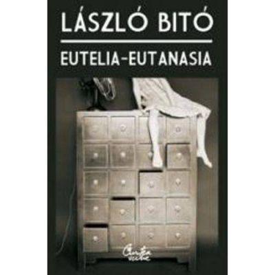 EUTELIA - EUTANASIA: o viata mai fericita - o moarte mai demna - Laszlo Bito