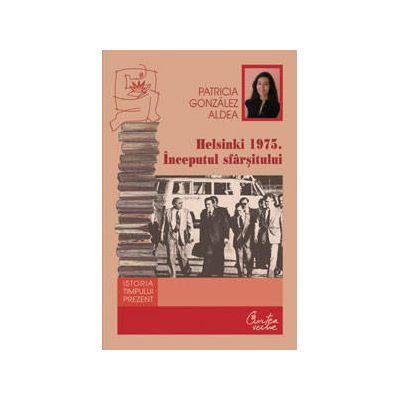 Helsinki 1975 Inceputul sfarsitului - Patricia Gonzalez Aldea