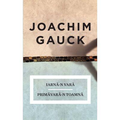 Iarna-n vara. Primavara-n toamna Amintiri - Joachim Gauck