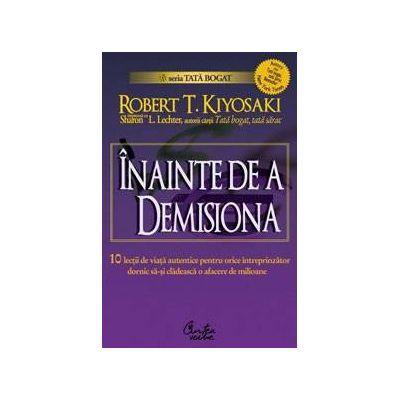 INAINTE DE A DEMISIONA - Robert T. Kiyosaki