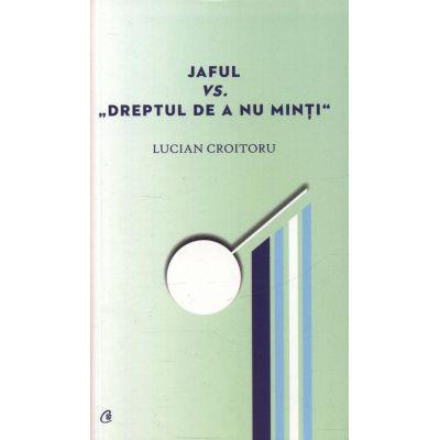 """Jaful vs. """"Dreptul de a nu minti"""" - Lucian Croitoru"""