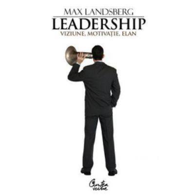 Leadership. Viziune, motivatie, elan - Max Landsberg
