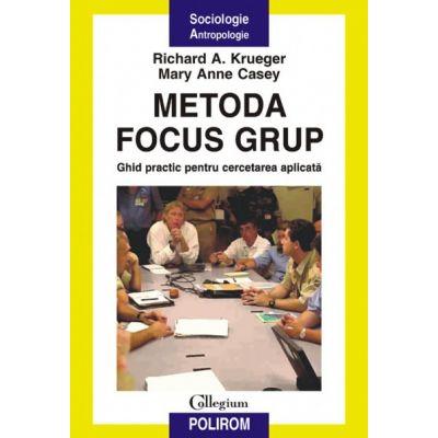 Metoda focus grup. Ghid practic pentru cercetarea aplicata - Richard A. Krueger, Mary Anne Casey
