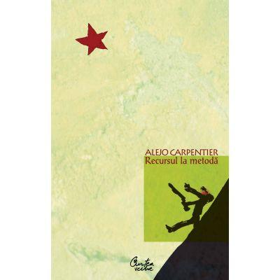 Recursul la metoda - Alejo Carpentier